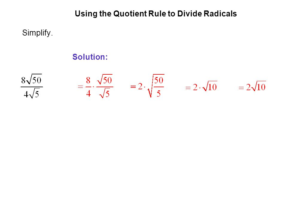 EXAMPLE 5 Using the Quotient Rule to Divide Radicals Simplify. Solution:
