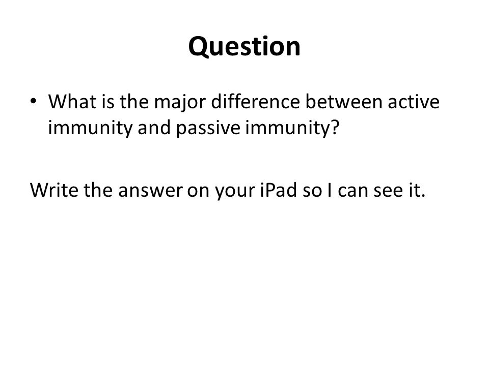 Question What is the major difference between active immunity and passive immunity.