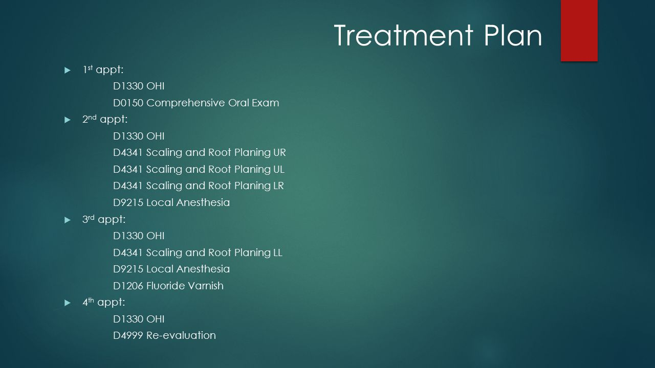 Treatment Plan 1st appt: D1330 OHI D0150 Comprehensive Oral Exam