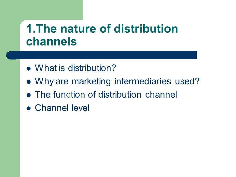 1.The nature of distribution channels