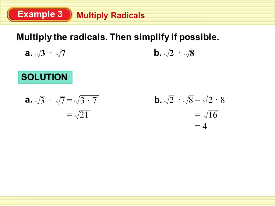 Multiply the radicals. Then simplify if possible.