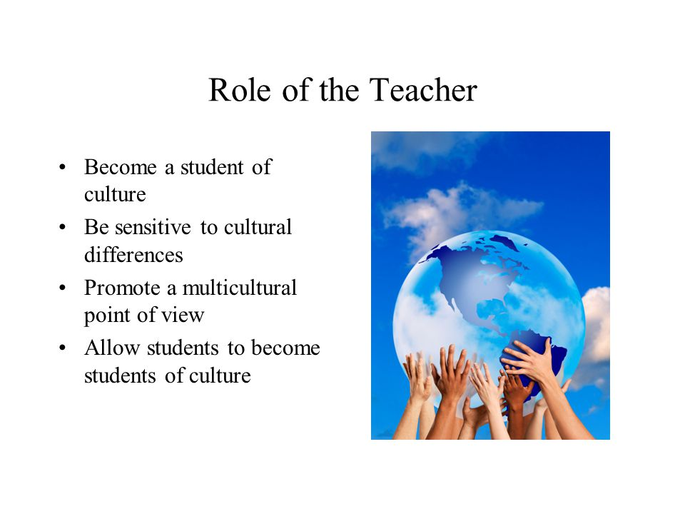 Role of the Teacher Become a student of culture