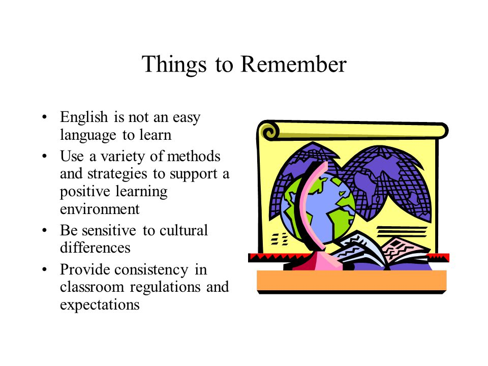 Things to Remember English is not an easy language to learn