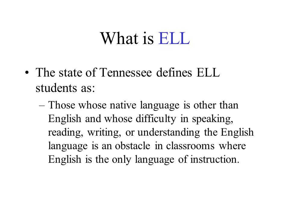 What is ELL The state of Tennessee defines ELL students as: