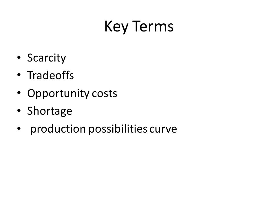 Key Terms Scarcity Tradeoffs Opportunity costs Shortage