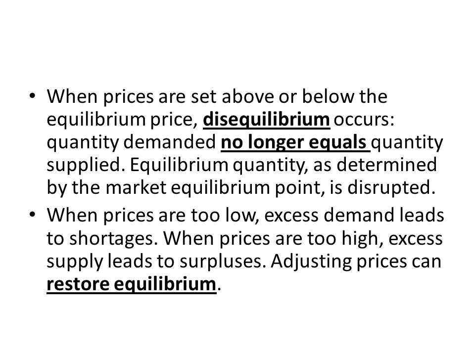 When prices are set above or below the equilibrium price, disequilibrium occurs: quantity demanded no longer equals quantity supplied. Equilibrium quantity, as determined by the market equilibrium point, is disrupted.
