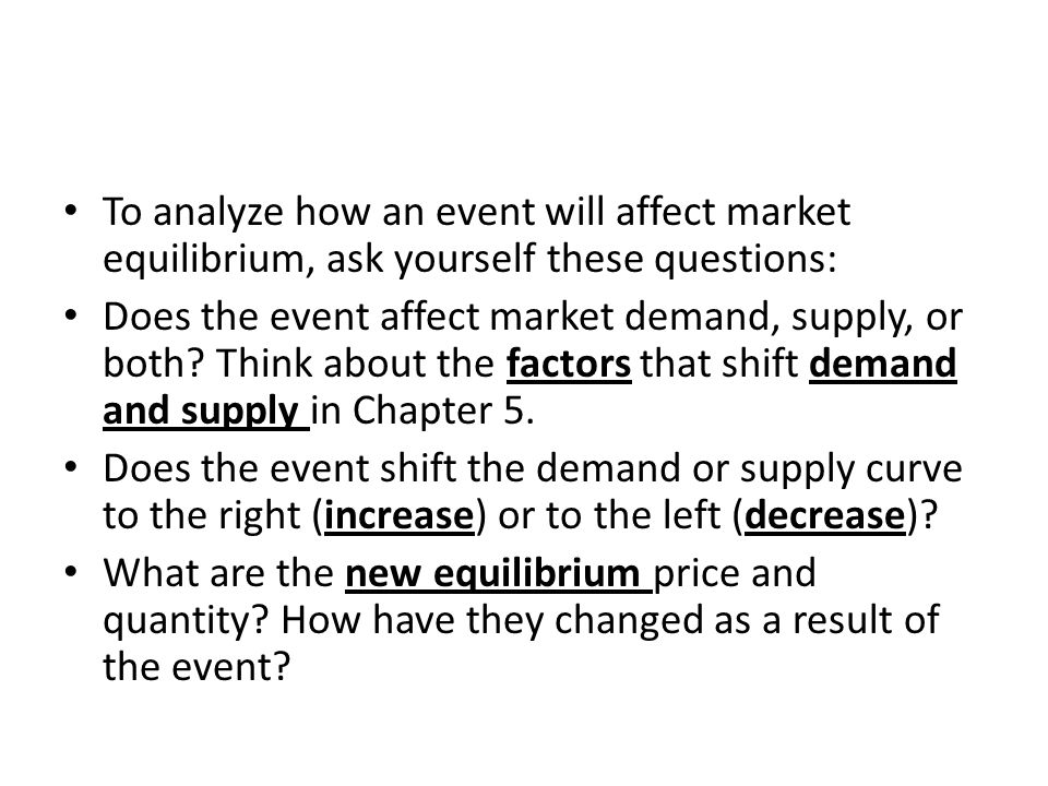 To analyze how an event will affect market equilibrium, ask yourself these questions: