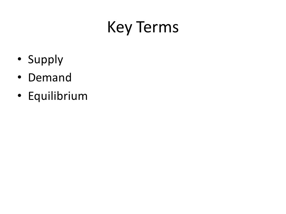 Key Terms Supply Demand Equilibrium