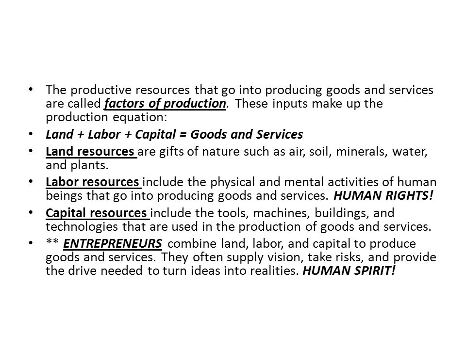 The productive resources that go into producing goods and services are called factors of production. These inputs make up the production equation: