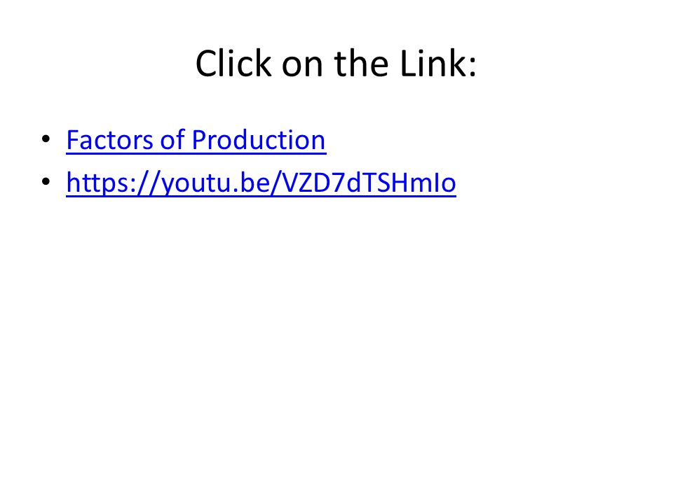 Click on the Link: Factors of Production