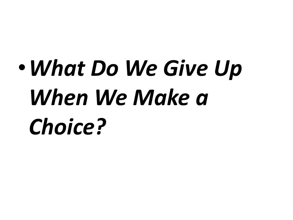 What Do We Give Up When We Make a Choice