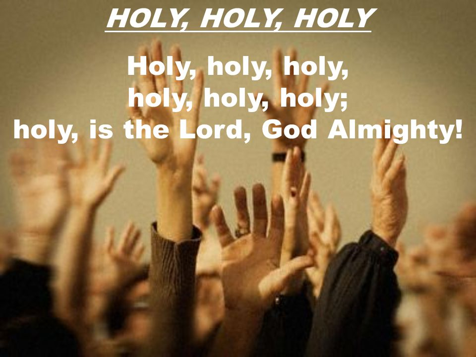 holy, is the Lord, God Almighty!