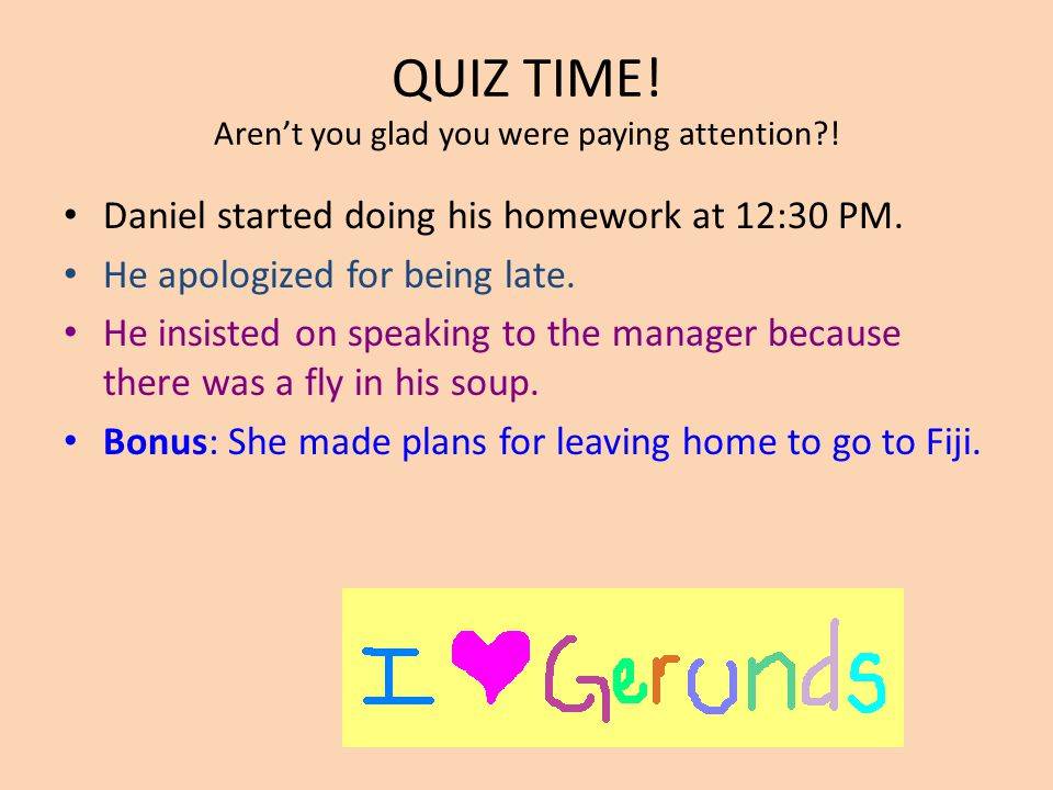 QUIZ TIME! Aren't you glad you were paying attention !