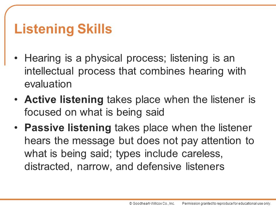 Listening Skills Hearing is a physical process; listening is an intellectual process that combines hearing with evaluation.