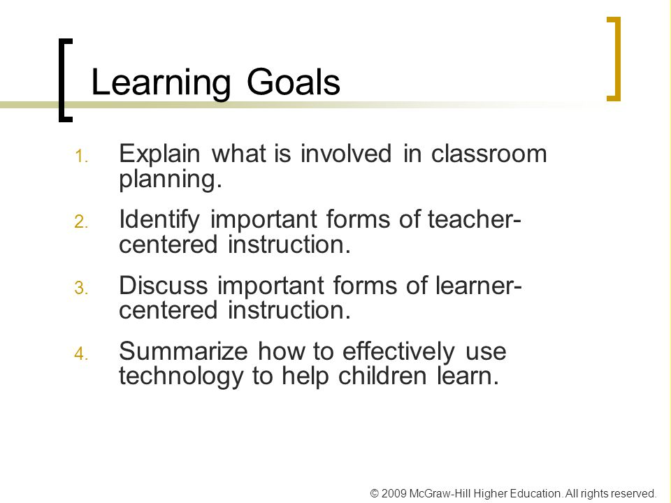 Learning Goals Explain what is involved in classroom planning.
