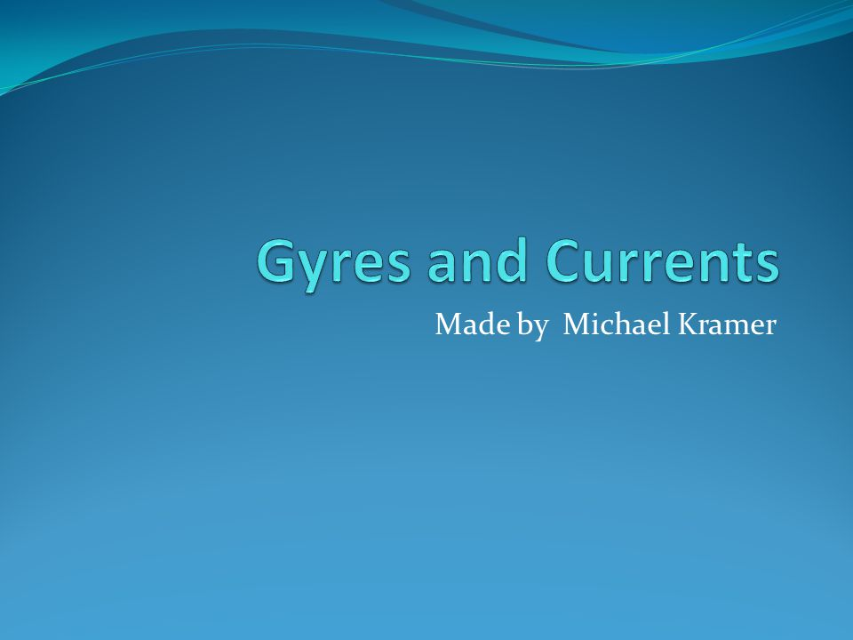 Gyres and Currents Made by Michael Kramer