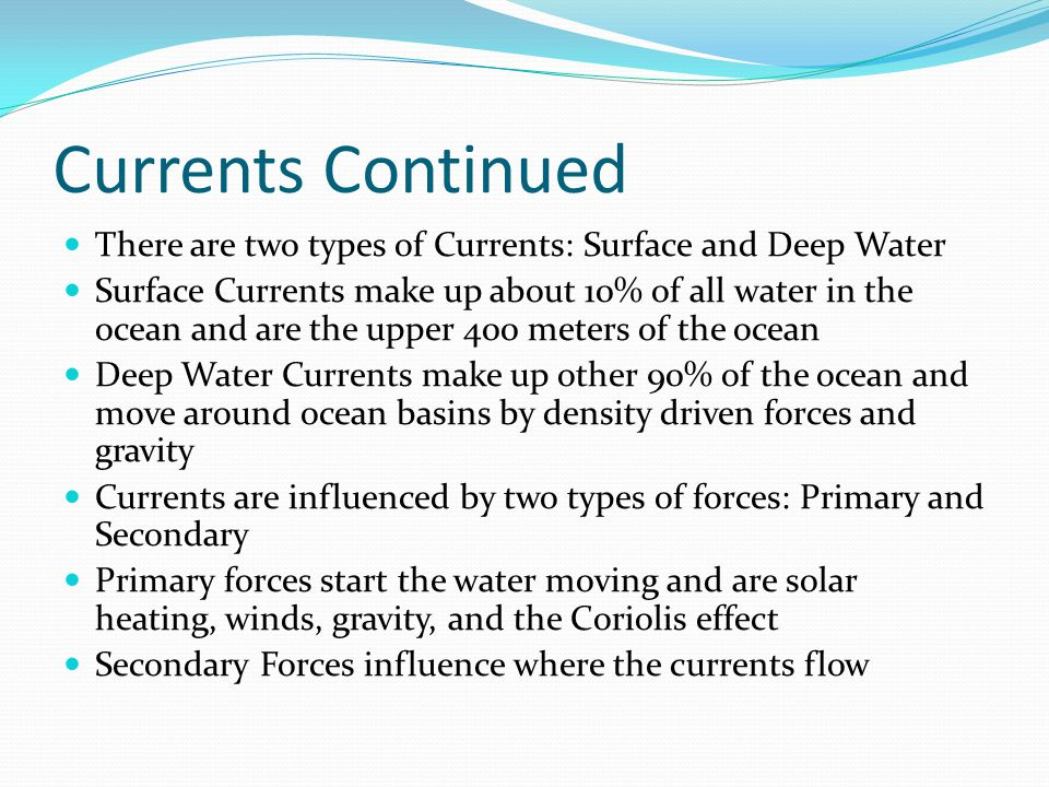 Currents Continued There are two types of Currents: Surface and Deep Water.