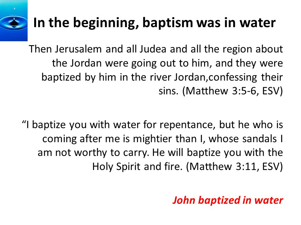 In the beginning, baptism was in water