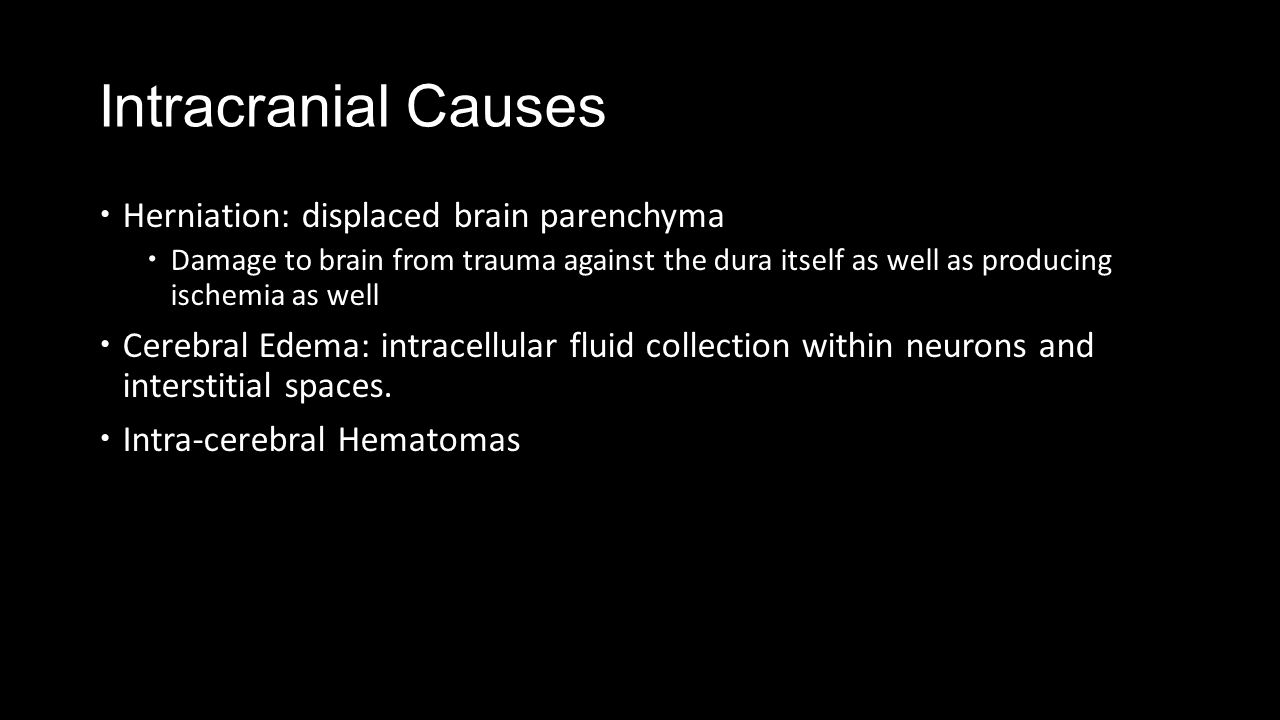 Intracranial Causes Herniation: displaced brain parenchyma