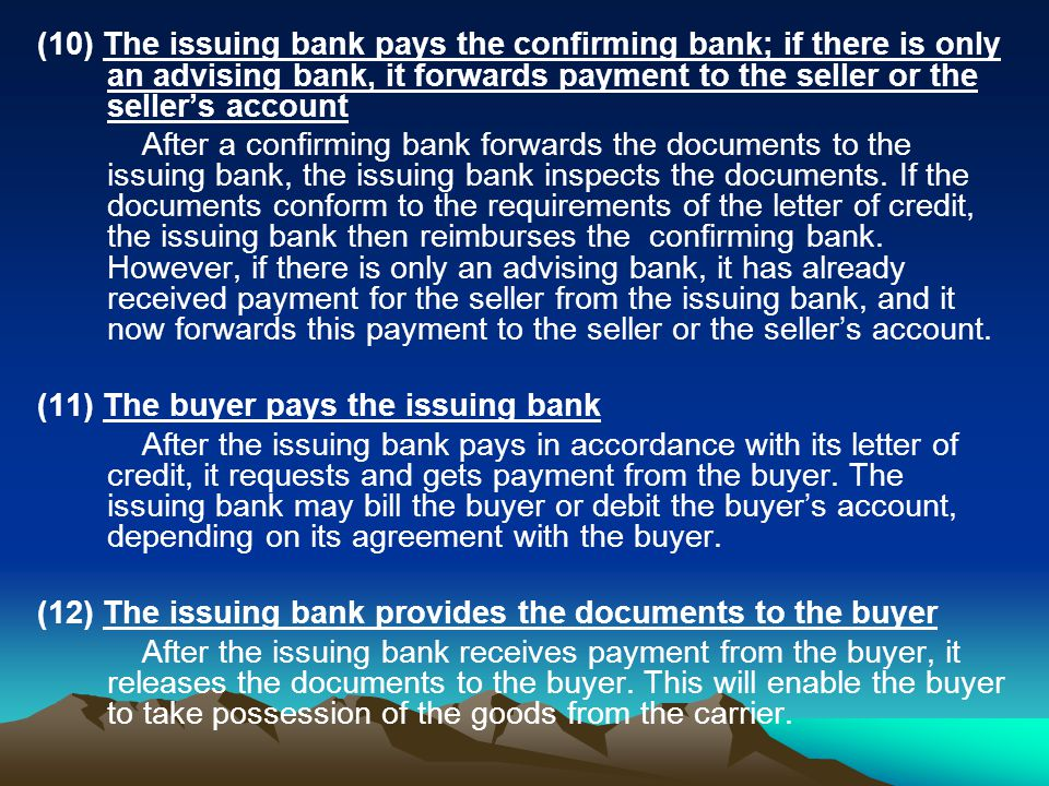 (10) The issuing bank pays the confirming bank; if there is only an advising bank, it forwards payment to the seller or the seller's account