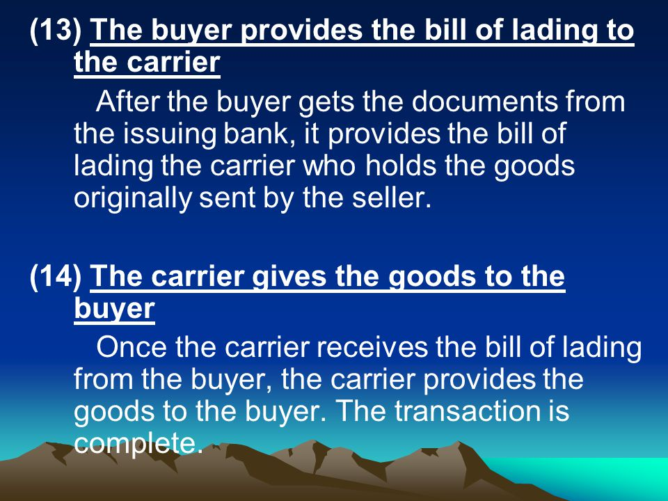 (13) The buyer provides the bill of lading to the carrier