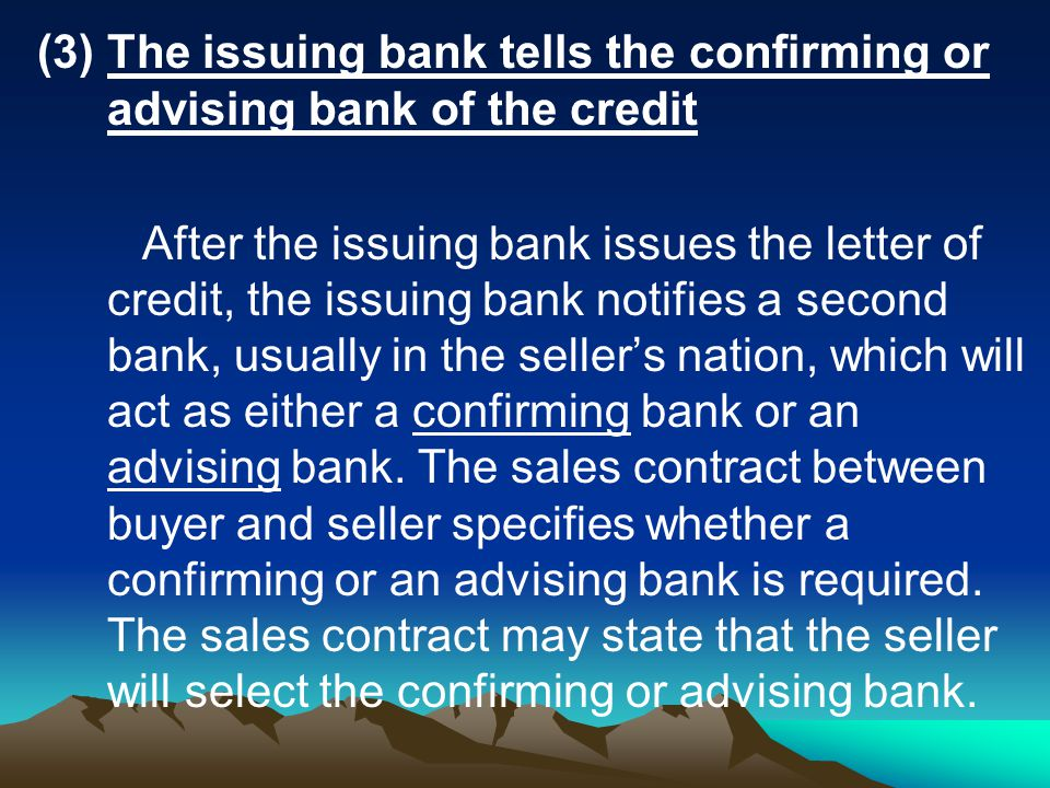 (3) The issuing bank tells the confirming or advising bank of the credit