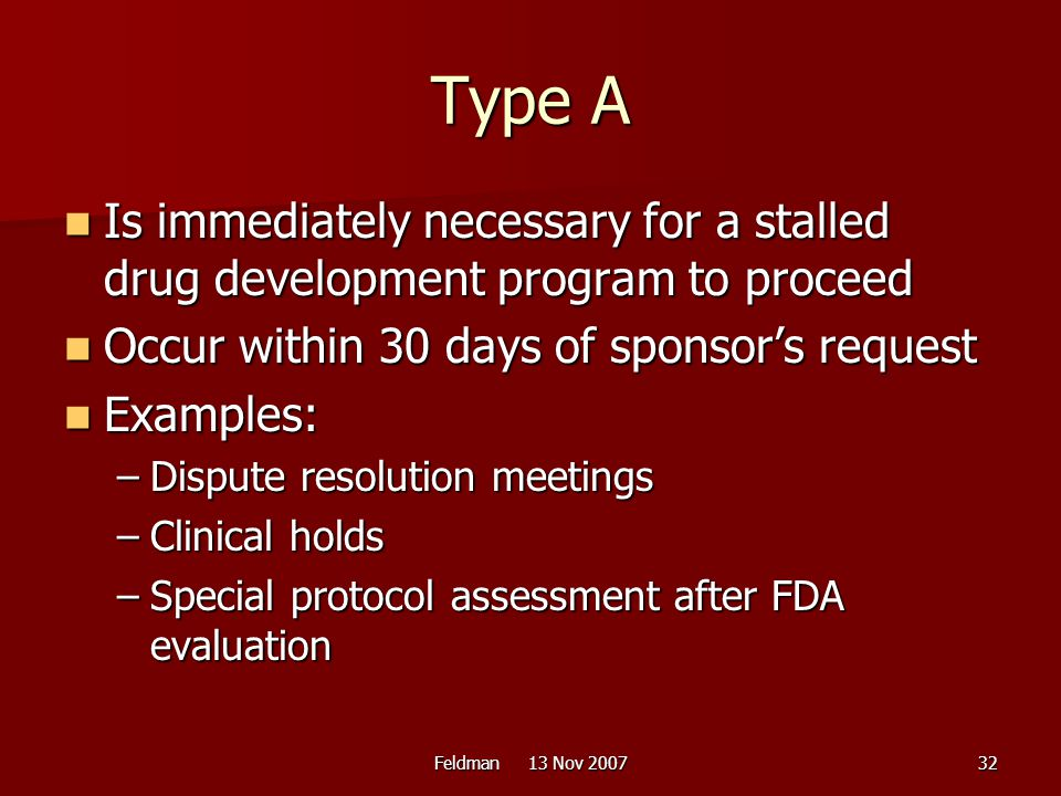 Type A Is immediately necessary for a stalled drug development program to proceed. Occur within 30 days of sponsor's request.