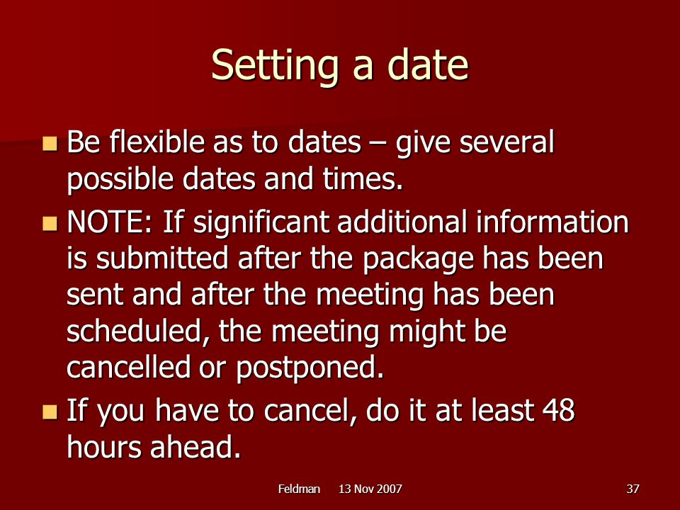 Setting a date Be flexible as to dates – give several possible dates and times.