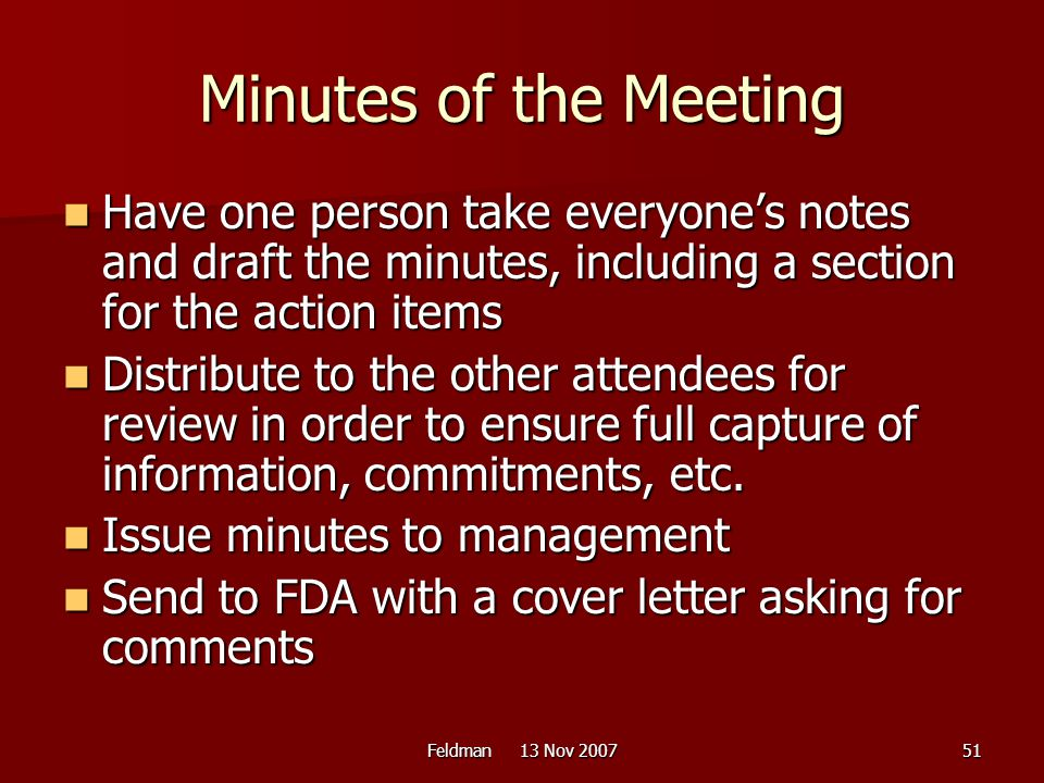 Minutes of the Meeting Have one person take everyone's notes and draft the minutes, including a section for the action items.
