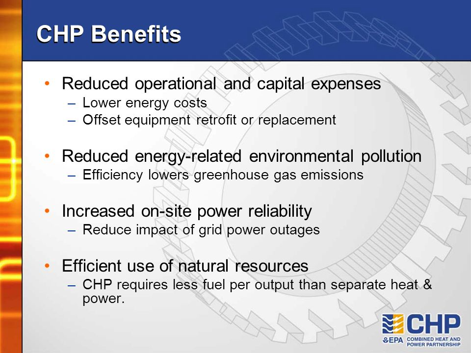 CHP Benefits Reduced operational and capital expenses