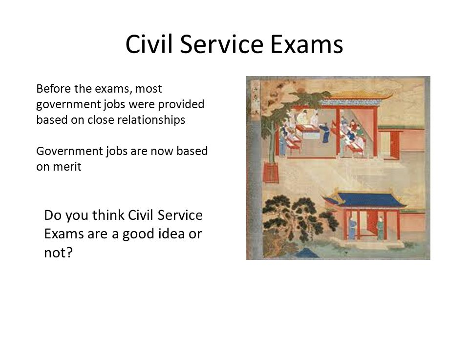 Civil Service Exams Before the exams, most government jobs were provided based on close relationships.