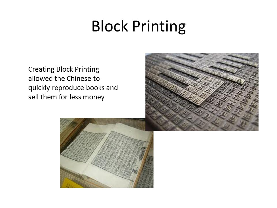Block Printing Creating Block Printing allowed the Chinese to quickly reproduce books and sell them for less money.