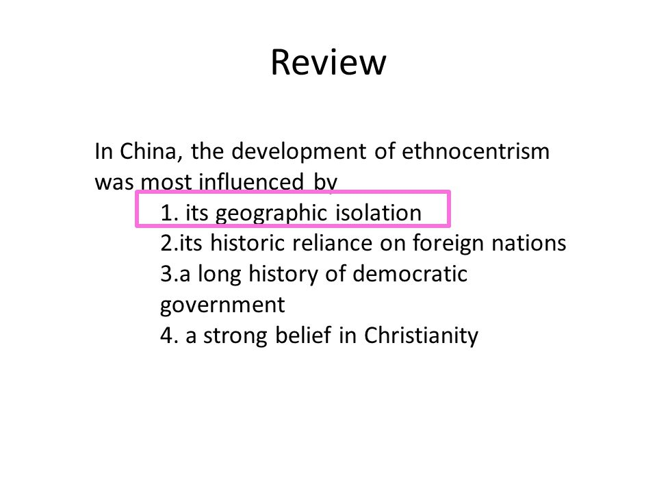 Review In China, the development of ethnocentrism was most influenced by. 1. its geographic isolation.