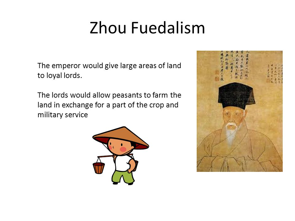 Zhou Fuedalism The emperor would give large areas of land to loyal lords.