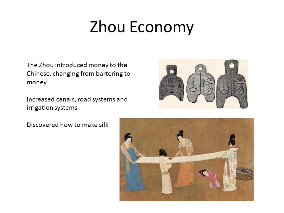 Zhou Economy The Zhou introduced money to the Chinese, changing from bartering to money. Increased canals, road systems and irrigation systems.