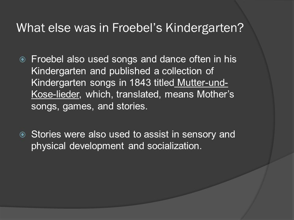 What else was in Froebel's Kindergarten