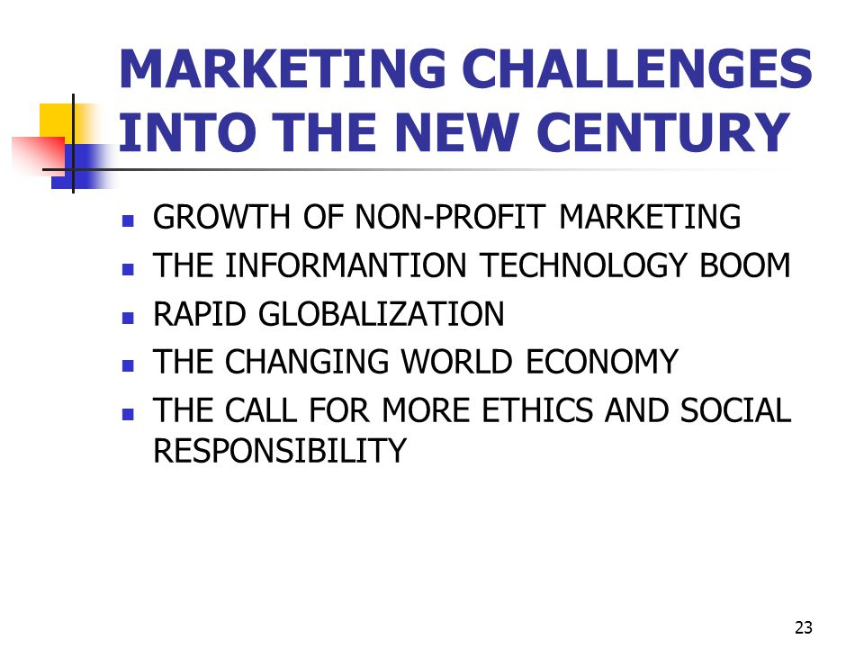 MARKETING CHALLENGES INTO THE NEW CENTURY