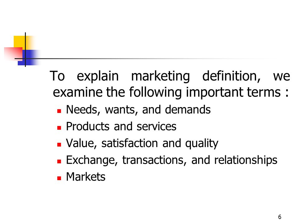 To explain marketing definition, we examine the following important terms :