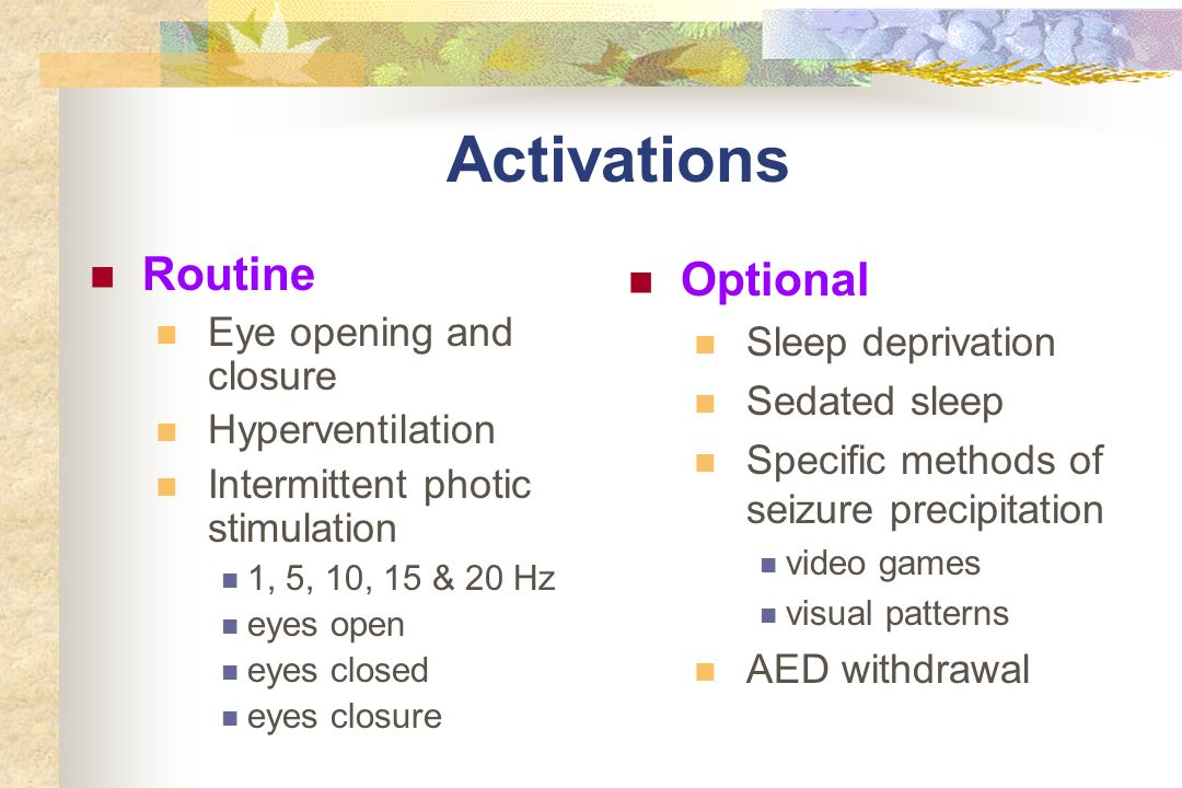 Activations Routine Optional Eye opening and closure Sleep deprivation