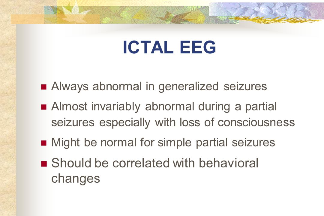 ICTAL EEG Should be correlated with behavioral changes
