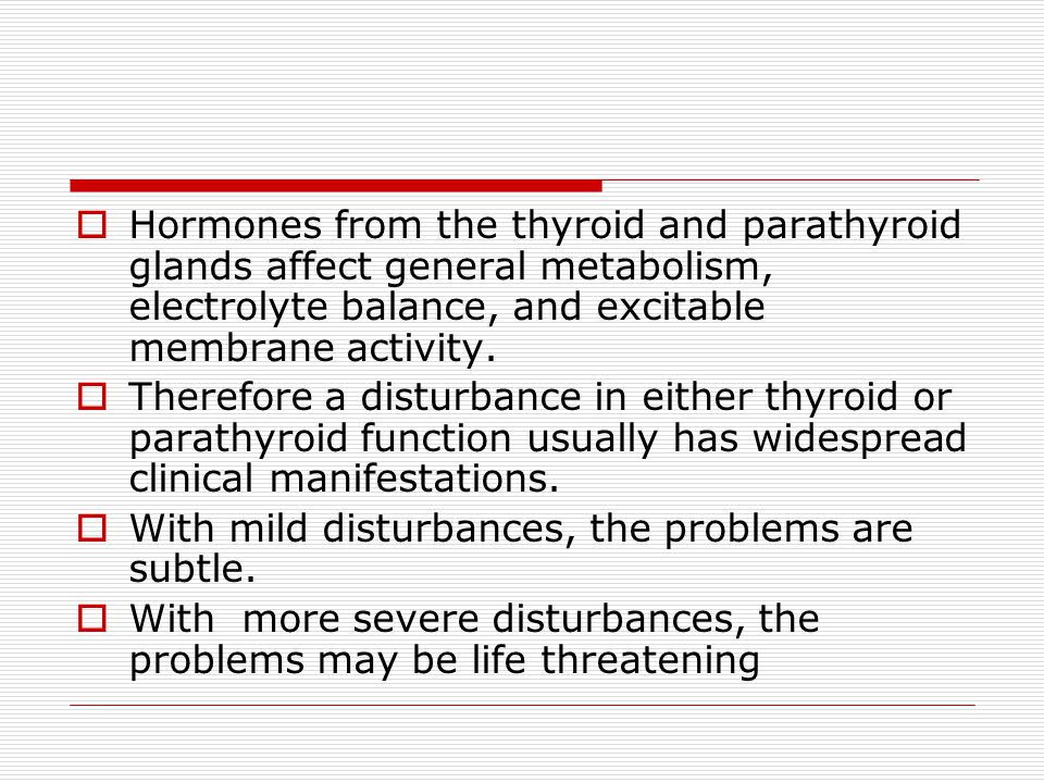 Hormones from the thyroid and parathyroid glands affect general