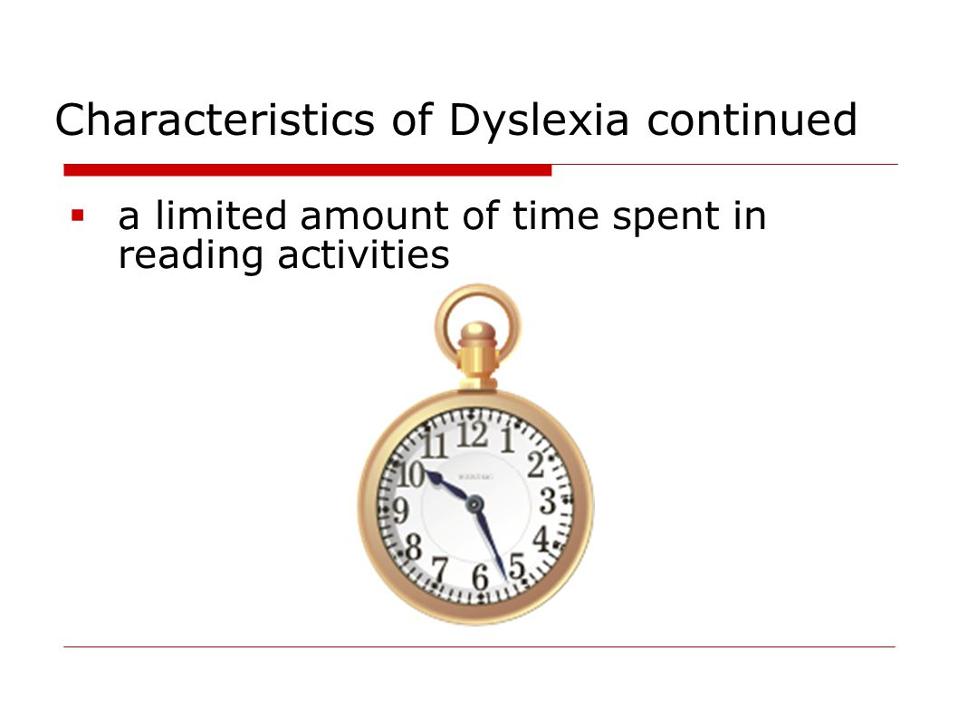 Characteristics of Dyslexia continued