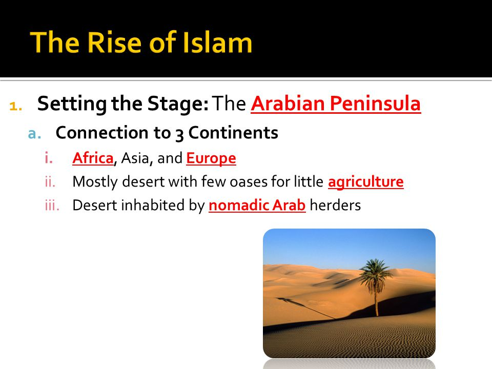 The Rise of Islam Setting the Stage: The Arabian Peninsula