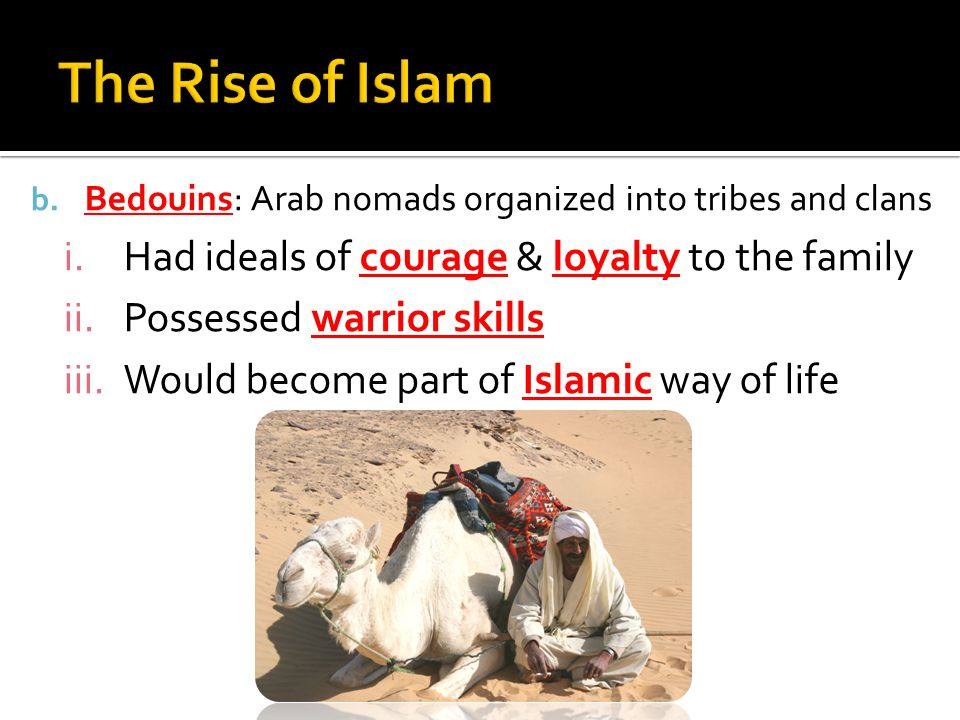 The Rise of Islam Had ideals of courage & loyalty to the family