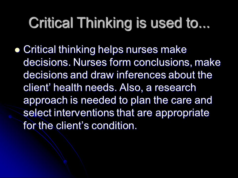 Critical Thinking is used to...