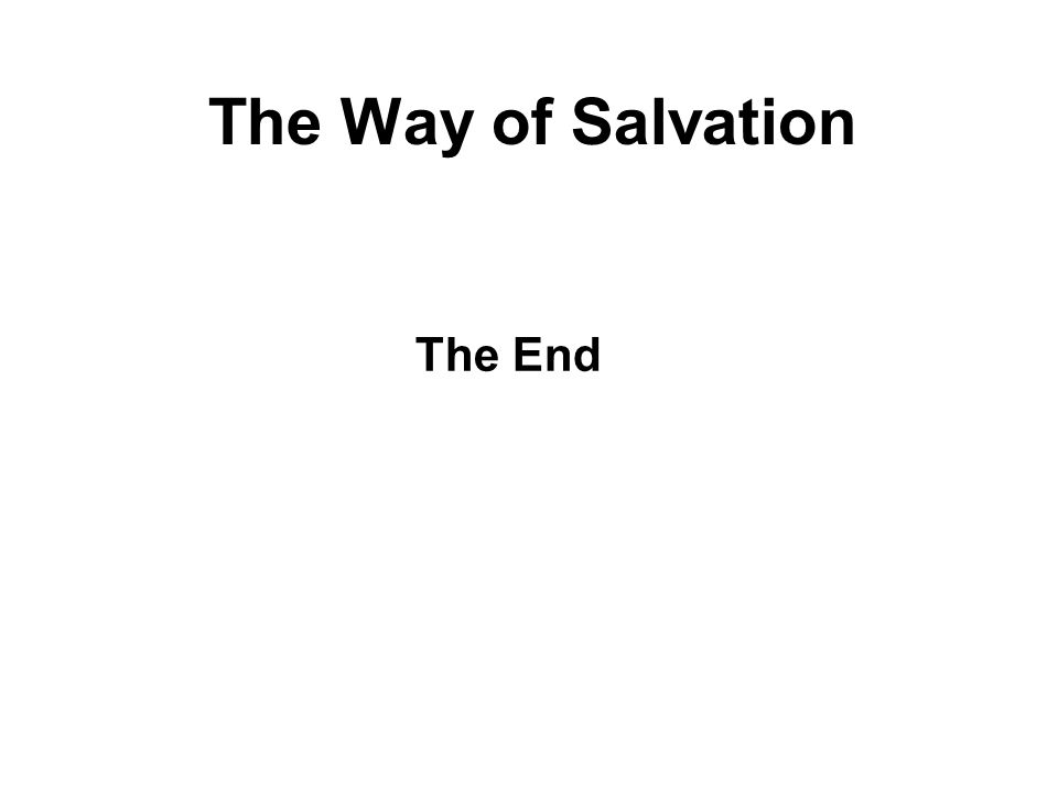 The Way of Salvation The End