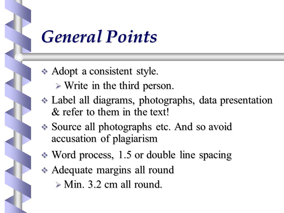General Points Adopt a consistent style. Write in the third person.