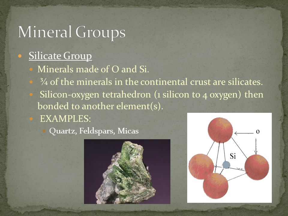 Mineral Groups Silicate Group Minerals made of O and Si.
