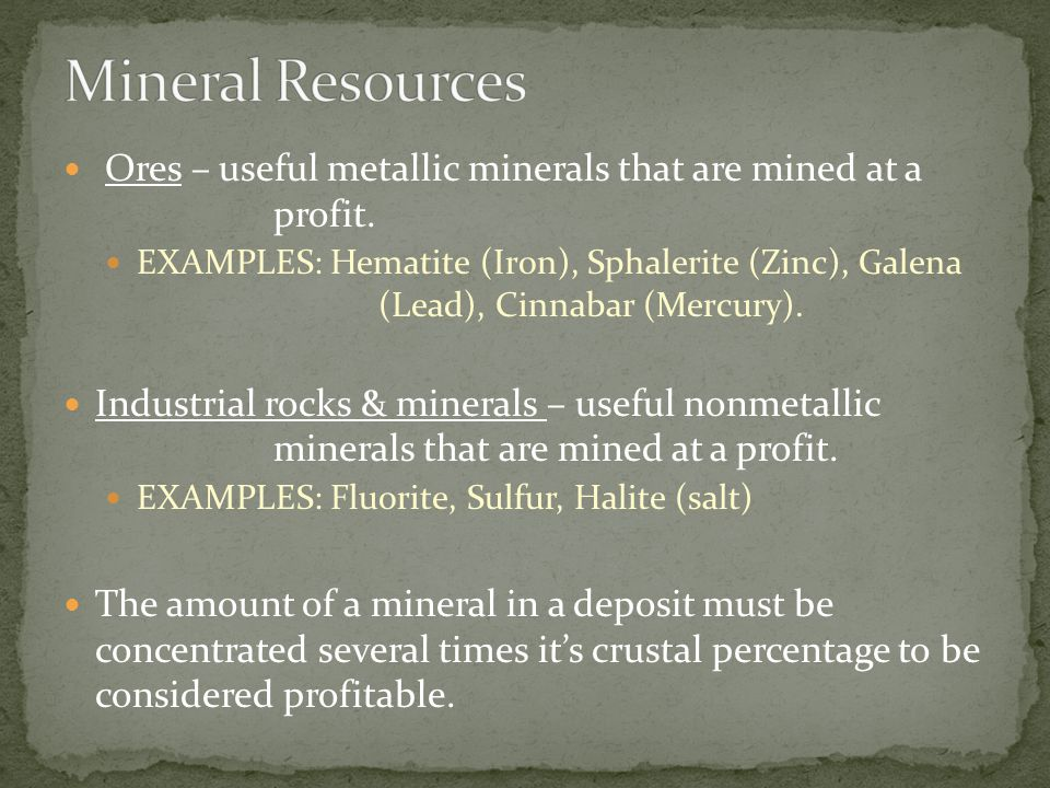 Mineral Resources Ores – useful metallic minerals that are mined at a profit.