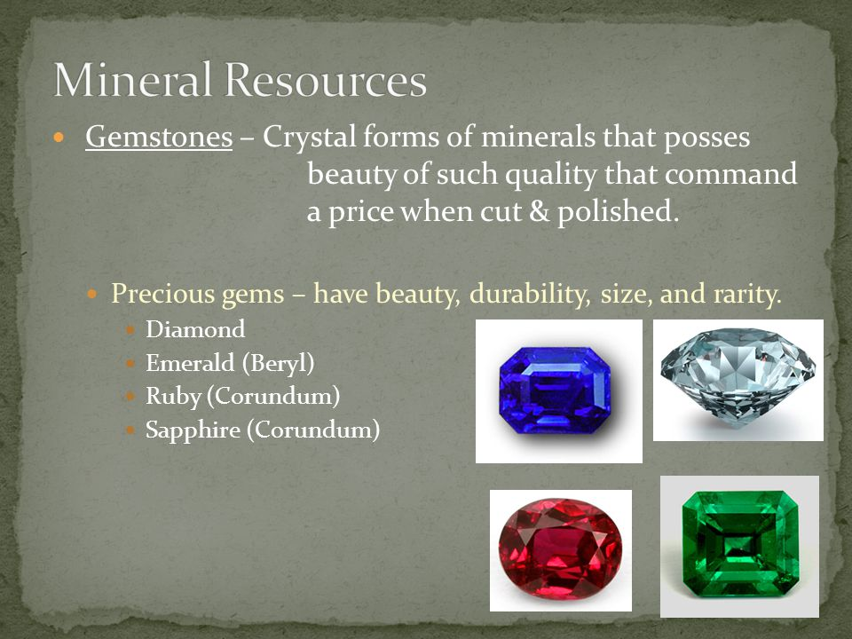 Mineral Resources Gemstones – Crystal forms of minerals that posses beauty of such quality that command a price when cut & polished.